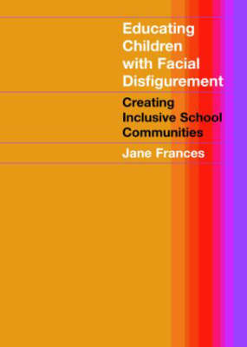 Educating Children with Facial Disfigurement: Creating Inclusive School Communities (Paperback)