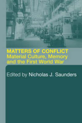 Matters of Conflict: Material Culture, Memory and the First World War (Paperback)