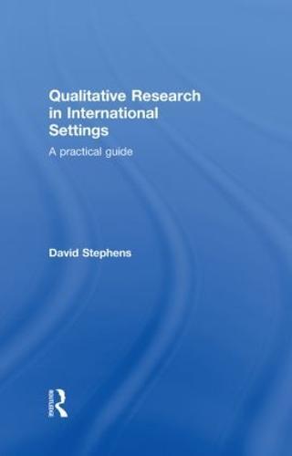 Qualitative Research in International Settings: A Practical Guide (Hardback)