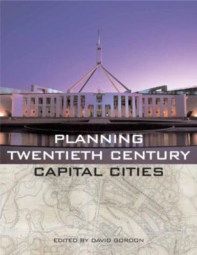 Planning Twentieth Century Capital Cities - Planning, History and Environment Series (Hardback)
