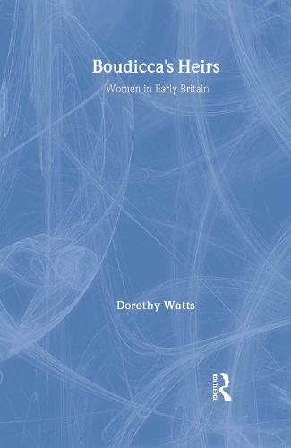 Boudicca's Heirs: Women in Early Britain (Hardback)