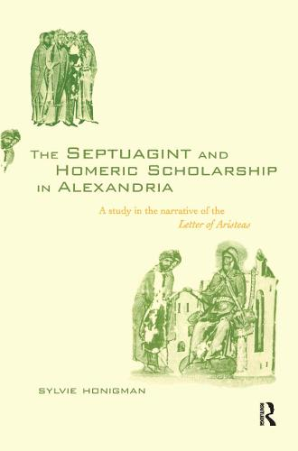 The Septuagint and Homeric Scholarship in Alexandria: A Study in the Narrative of the 'Letter of Aristeas' (Hardback)