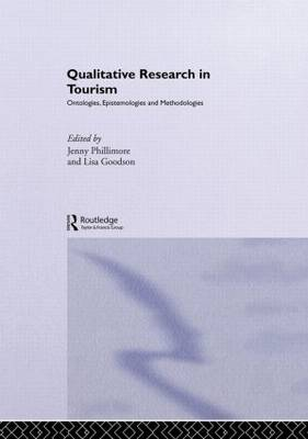 Qualitative Research in Tourism: Ontologies, Epistemologies and Methodologies - Contemporary Geographies of Leisure, Tourism and Mobility (Hardback)