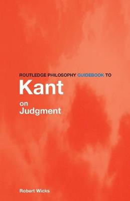 Routledge Philosophy GuideBook to Kant on Judgment - Routledge Philosophy GuideBooks (Paperback)