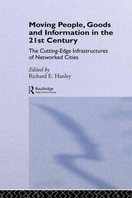 Moving People, Goods and Information in the 21st Century: The Cutting-Edge Infrastructures of Networked Cities - Networked Cities Series (Hardback)