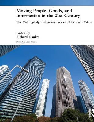 Moving People, Goods and Information in the 21st Century: The Cutting-Edge Infrastructures of Networked Cities - Networked Cities Series (Paperback)