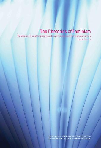 The Rhetorics of Feminism: Readings in Contemporary Cultural Theory and the Popular Press - Transformations (Hardback)
