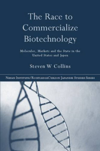 The Race to Commercialize Biotechnology: Molecules, Market and the State in Japan and the US - Nissan Institute/Routledge Japanese Studies (Hardback)