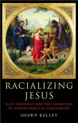 Racializing Jesus: Race, Ideology and the Formation of Modern Biblical Scholarship - Biblical Limits (Paperback)