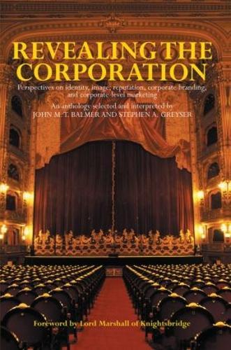 Revealing the Corporation: Perspectives on Identity, Image, Reputation, Corporate Branding and Corporate Level Marketing (Hardback)