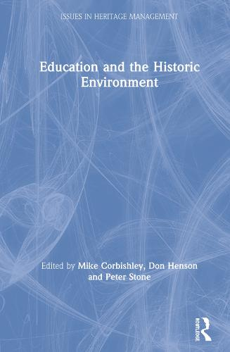 Education and the Historic Environment - Issues in Heritage Management (Hardback)