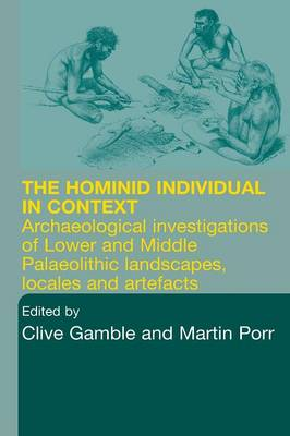 Hominid Individual in Context: Archaeological Investigations of Lower and Middle Palaeolithic landscapes, locales and artefacts (Paperback)