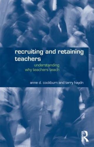 Recruiting and Retaining Teachers: Understanding Why Teachers Teach (Paperback)