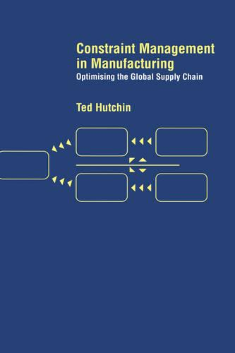 Constraint Management in Manufacturing: Optimising the Supply Chain (Hardback)