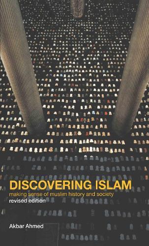 Discovering Islam: Making Sense of Muslim History and Society (Hardback)