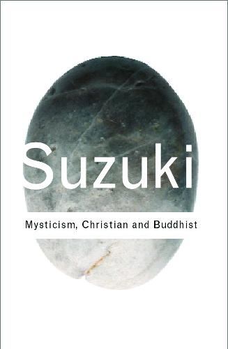 Mysticism: Christian and Buddhist - Routledge Classics (Paperback)