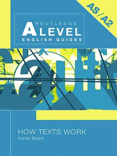 How Texts Work - Routledge A Level English Guides (Hardback)