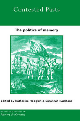 Contested Pasts: The Politics of Memory - Routledge Studies in Memory and Narrative (Hardback)