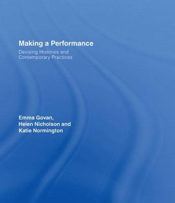 Making a Performance: Devising Histories and Contemporary Practices (Hardback)