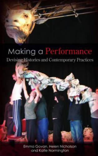 Making a Performance: Devising Histories and Contemporary Practices (Paperback)