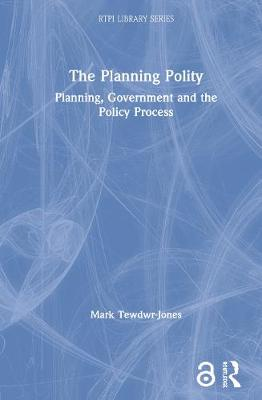 The Planning Polity: Planning, Government and the Policy Process - RTPI Library Series (Paperback)