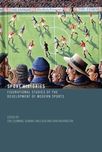 Sport Histories: Figurational Studies in the Development of Modern Sports (Hardback)