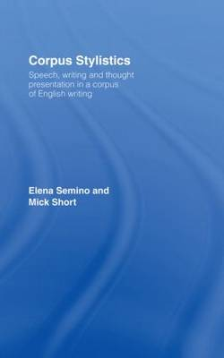 Corpus Stylistics: Speech, Writing and Thought Presentation in a Corpus of English Writing - Routledge Advances in Corpus Linguistics (Hardback)