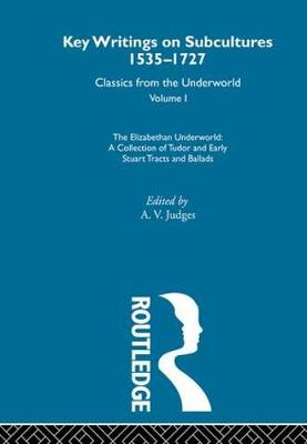 The Elizabethan Underworld - a collection of Tudor and Early Stuart Tracts and Ballads: Previously published 1930 and 1965 (Hardback)