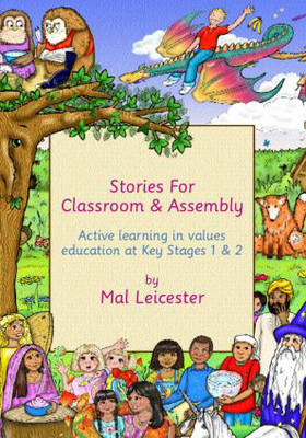 Stories for Classroom and Assembly: Active Learning in Values Education at Key Stages One and Two (Paperback)