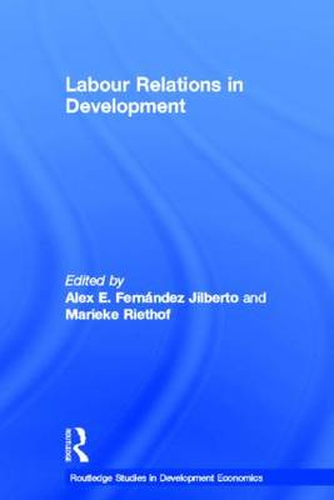 Labour Relations in Development - Routledge Studies in Development Economics (Hardback)