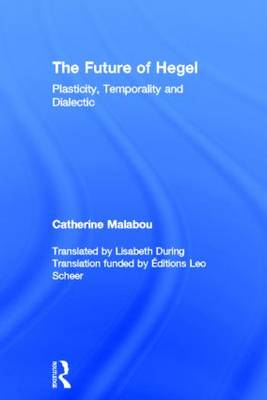 The Future of Hegel: Plasticity, Temporality and Dialectic (Hardback)