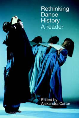 Rethinking Dance History: A Reader (Hardback)