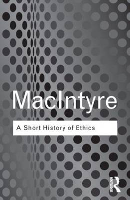 A Short History of Ethics: A History of Moral Philosophy from the Homeric Age to the 20th Century - Routledge Classics (Hardback)