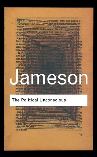 The Political Unconscious: Narrative as a Socially Symbolic Act - Routledge Classics (Hardback)