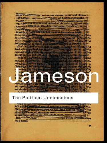 The Political Unconscious: Narrative as a Socially Symbolic Act - Routledge Classics (Paperback)