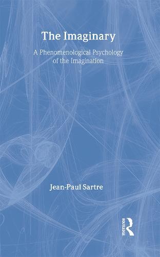 The Imaginary: A Phenomenological Psychology of the Imagination (Hardback)