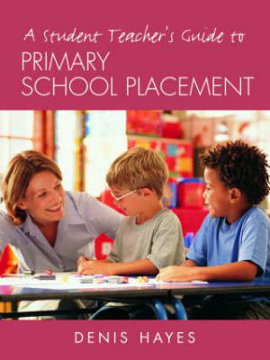 A Student Teacher's Guide to Primary School Placement: Learning to Survive and Prosper (Paperback)