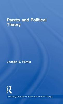 Pareto and Political Theory - Routledge Studies in Social and Political Thought (Hardback)