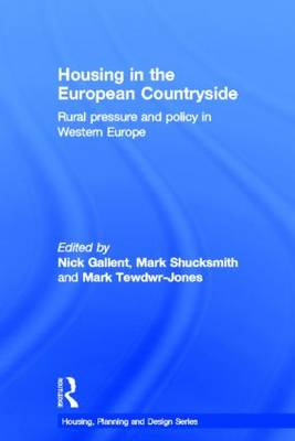 Housing in the European Countryside: Rural Pressure and Policy in Western Europe - Housing, Planning and Design Series (Hardback)