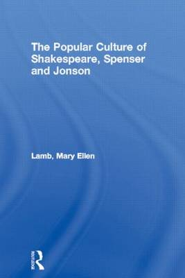 The Popular Culture of Shakespeare, Spenser and Jonson - Routledge Studies in Renaissance Literature and Culture (Hardback)