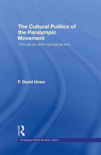 The Cultural Politics of the Paralympic Movement: Through an Anthropological Lens - Routledge Critical Studies in Sport (Hardback)