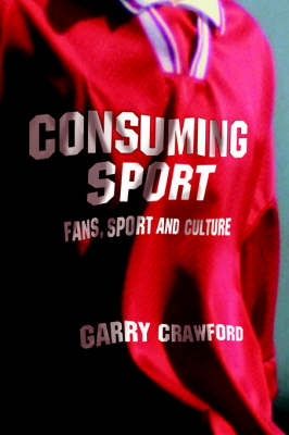 Consuming Sport: Fans, Sport and Culture (Paperback)