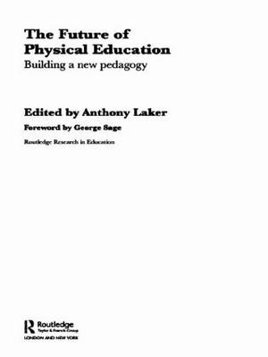 The Future of Physical Education: Building a New Pedagogy - Routledge Research in Education (Hardback)