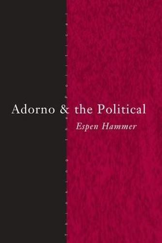 Adorno and the Political - Thinking the Political (Hardback)