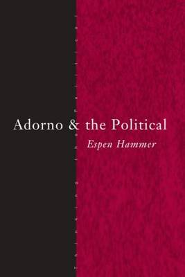 Adorno and the Political - Thinking the Political (Paperback)