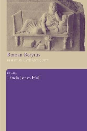 Roman Berytus: Beirut in Late Antiquity (Hardback)