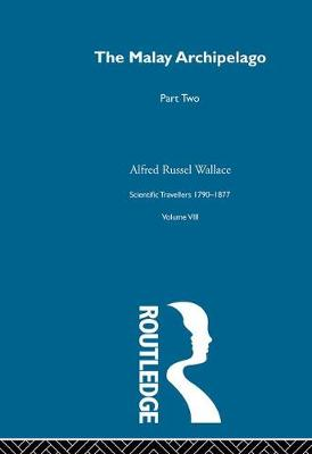 The Malay Archipelago: Volume 8: Scientific Travellers 1790-1877 (Hardback)