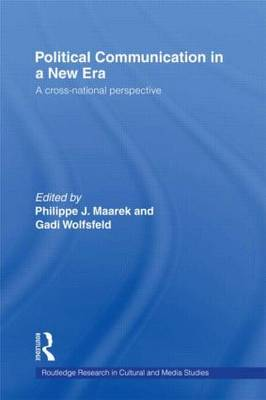 Political Communication in a New Era - Routledge Research in Cultural and Media Studies (Hardback)