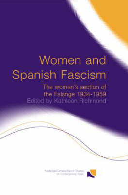 Women and Spanish Fascism: The Women's Section of the Falange 1934-1959 - Routledge/Canada Blanch Studies on Contemporary Spain (Hardback)