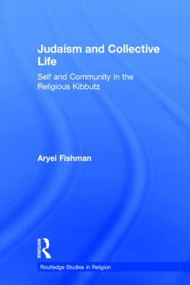 Judaism and Collective Life: Self and Community in the Religious Kibbutz - Routledge Studies in Religion (Hardback)